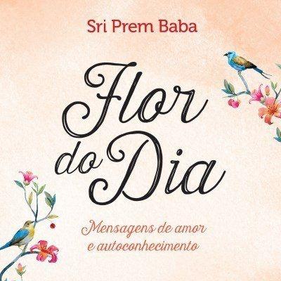 Flor do Dia – Mensagens de Amor e Autoconhecimento - Sri Prem Baba