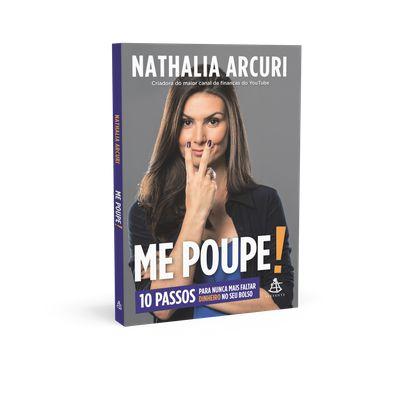 Me Poupe! - 10 Passos Para Nunca Mais Faltar Dinheiro No Seu Bolso - Nathalia Arcuri