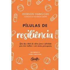 LIVRO PÍLULAS DE RESILIÊNCIA por Robson Hamuche - UM LIVRO QUE TE TORNA CONSCIENTE DO QUE REALMENTE IMPORTA!